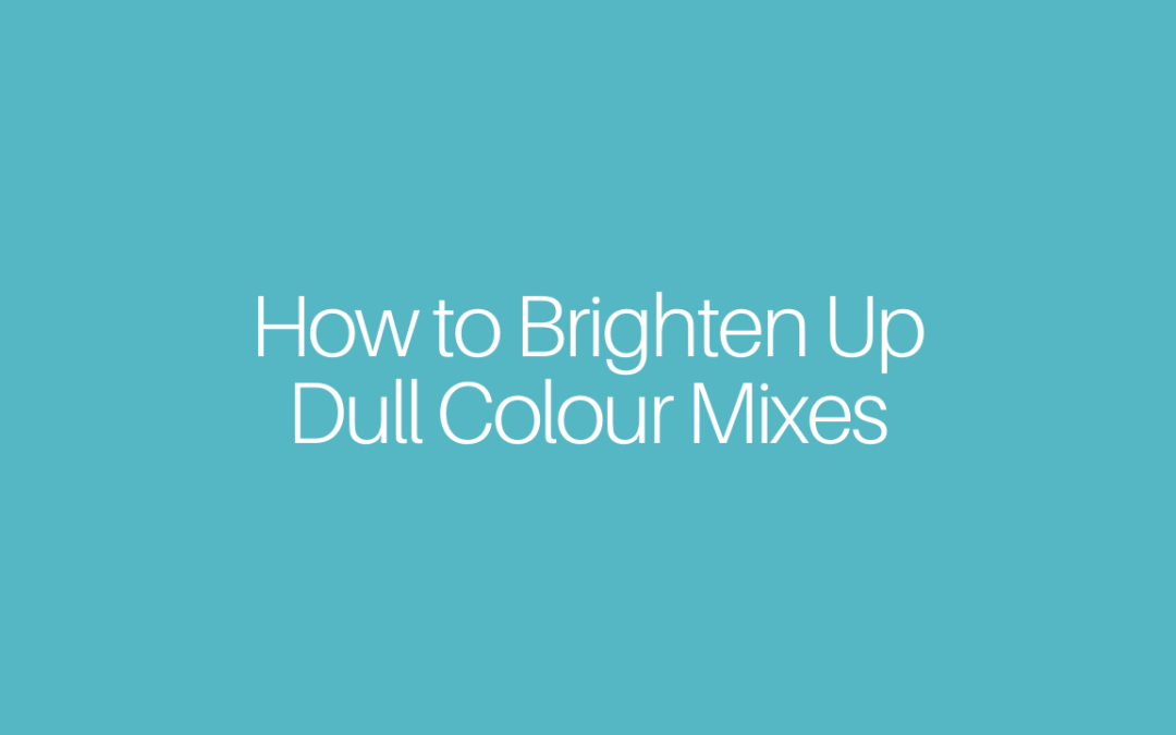 How to Brighten Up Dull Colour Mixes