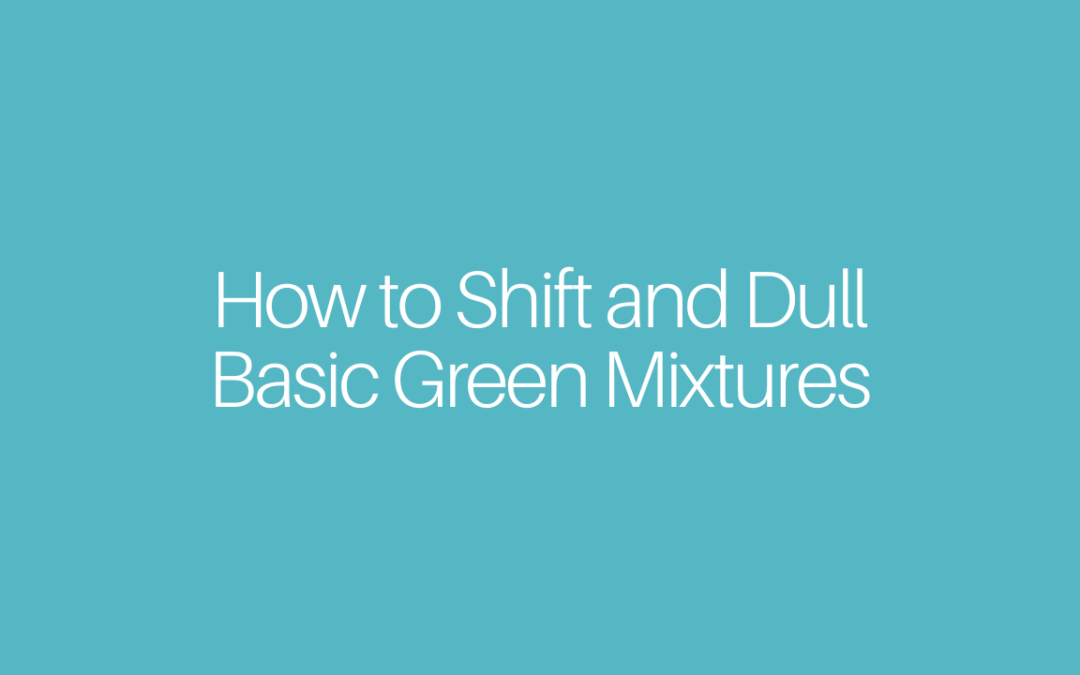 How to Shift and Dull Basic Green Mixtures