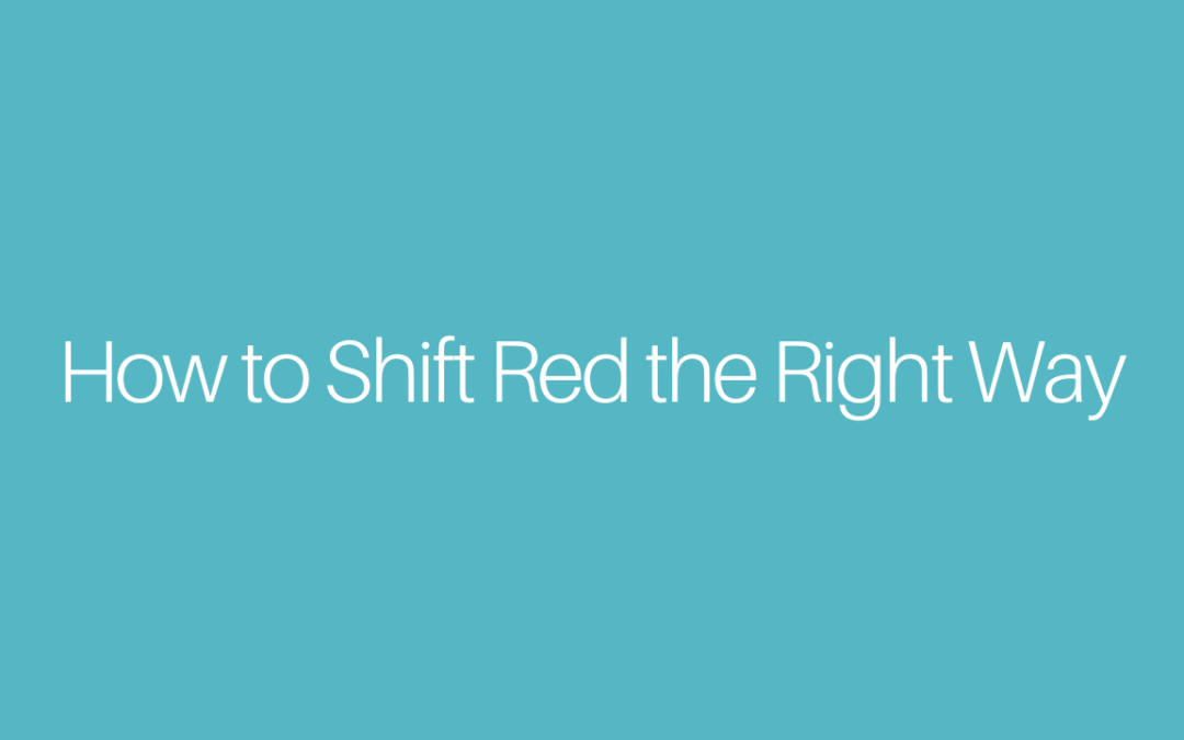 How to Shift Red the Right Way