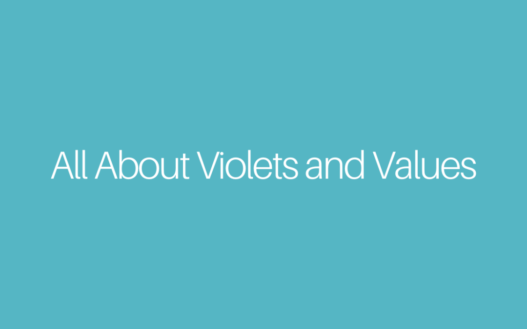 All About Violets and Values