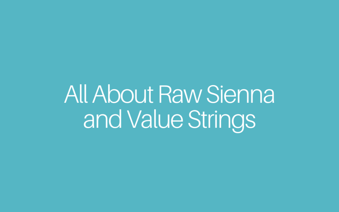 All About Raw Sienna and Value Strings