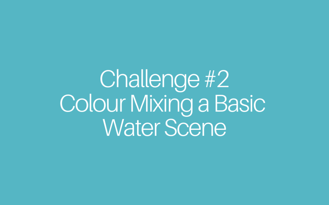 Challenge 2:  Colour Mixing for a Basic Water Scene from a Photo