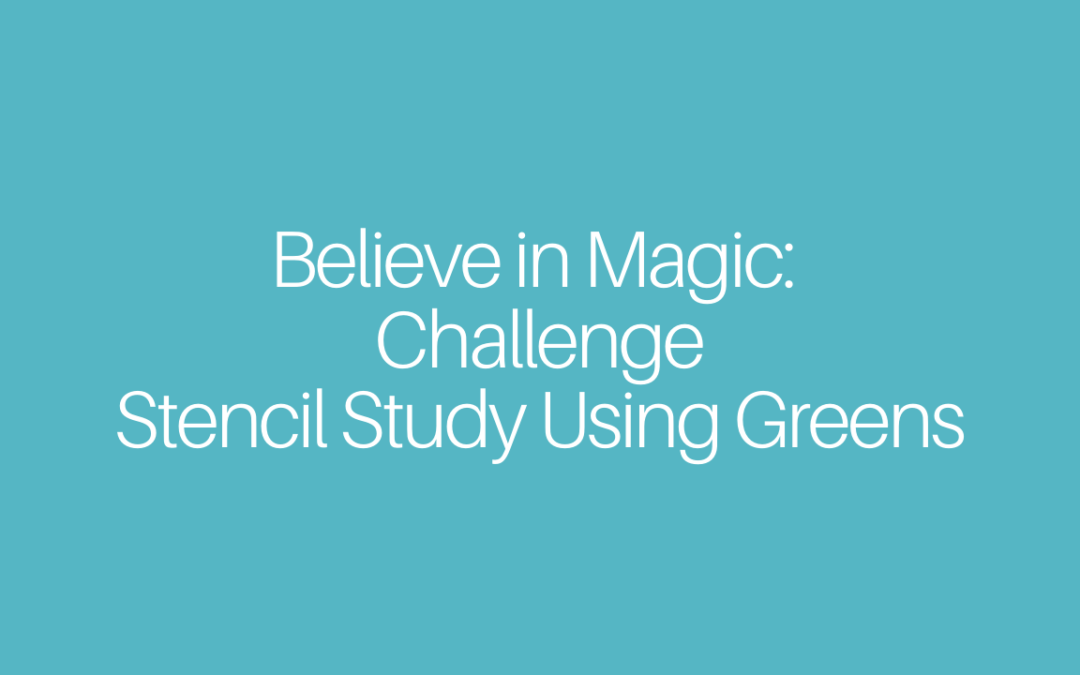 Believe in Magic: Challenge – Stencil Study Using Greens