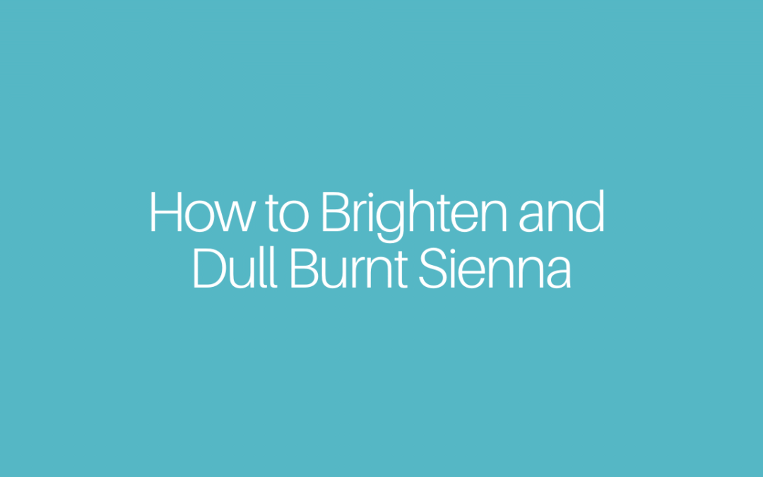 How to Brighten and Dull Burnt Sienna