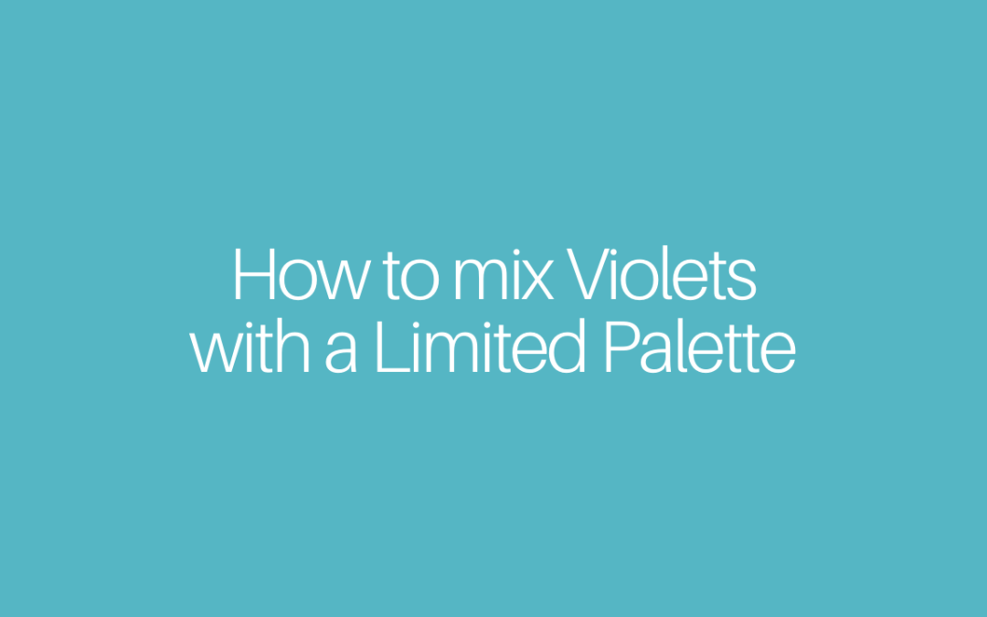 How to Mix Violets with a Limited Palette