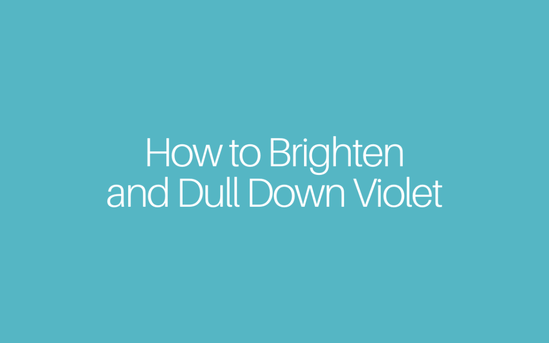 How to Brighten and Dull Down Violet