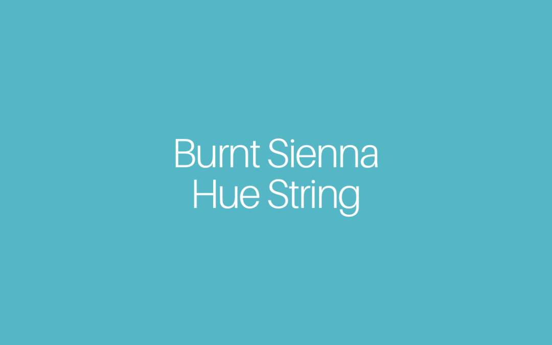 Creating a Burnt Sienna Hue String