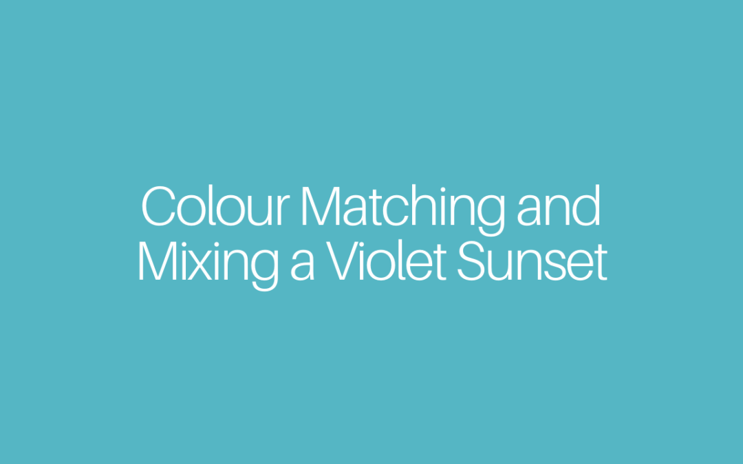 Colour Matching and Mixing a Violet Sunset