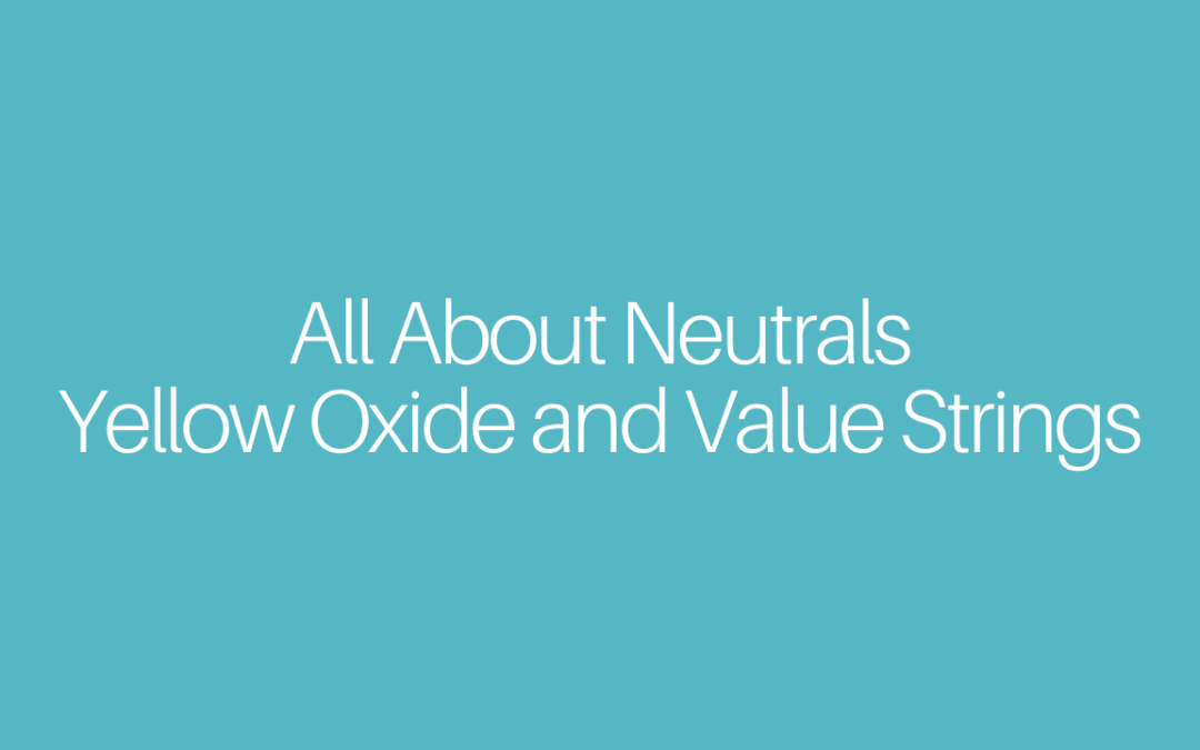 All About Neutrals – Yellow Oxide and Value Strings